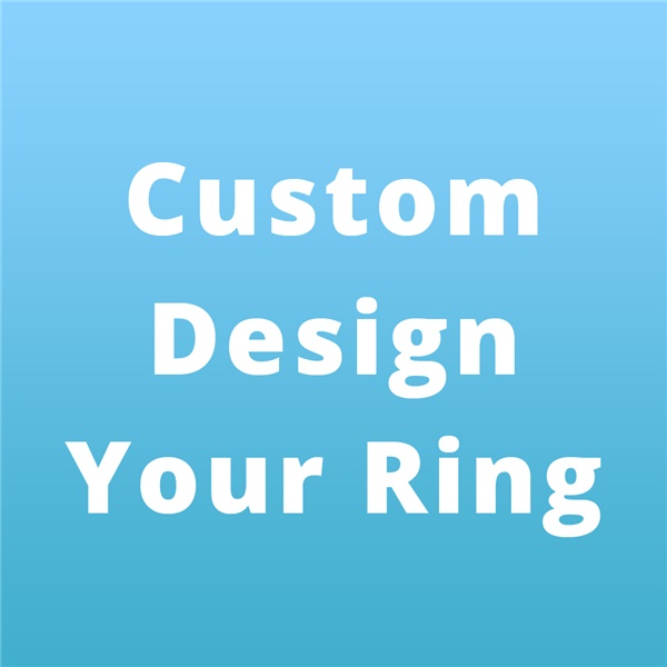 Custom Create and Design Your Own Ring!